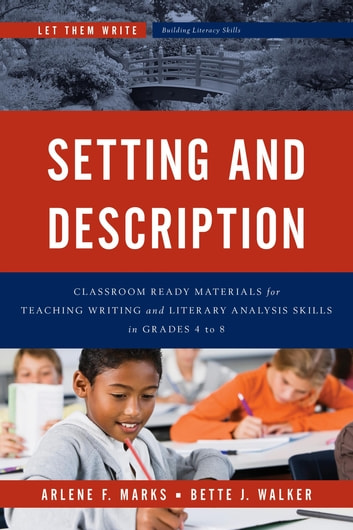 Setting and Description - Classroom Ready Materials for Teaching Writing and Literary Analysis Skills in Grades 4 to 8 ebook by Arlene F. Marks,Bette J. Walker