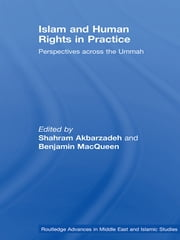 Islam and Human Rights in Practice - Perspectives Across the Ummah ebook by Shahram Akbarzadeh,Benjamin MacQueen