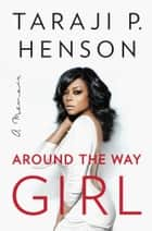 Around the Way Girl ebook by Taraji P. Henson,Denene Millner