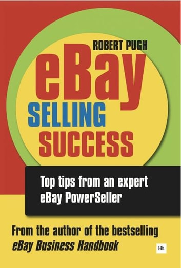 eBay Selling Success: Top tips from an expert eBay PowerSeller ebook by Robert Pugh