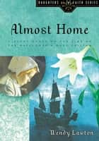 Almost Home - A Story Based on the Life of the Mayflower's Mary Chilton e-bog by Wendy Lawton