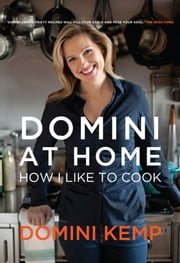 Domini at Home: How I Like to Cook ebook by Domini    Kemp