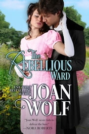 The Rebellious Ward ebook by Joan Wolf