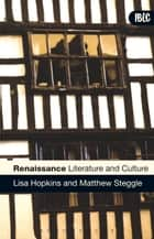 Renaissance Literature and Culture ebook by Professor Lisa Hopkins, Dr Matthew Steggle