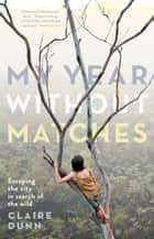 My Year Without Matches ebook by Claire Dunn