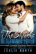 The Sheikh's Determined Lover - Zahkim Sheikhs Series, #2 ebook by Leslie North