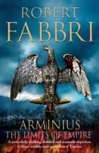 Arminius - The Limits of Empire 電子書籍 by Robert Fabbri