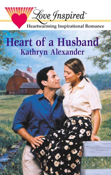 Heart Of A Husband (Mills & Boon Love Inspired)