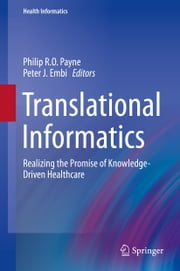 Translational Informatics - Realizing the Promise of Knowledge-Driven Healthcare ebook by Philip R.O. Payne,Peter J. Embi