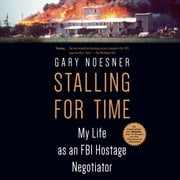 Stalling for Time - My Life as an FBI Hostage Negotiator audiobook by Gary Noesner