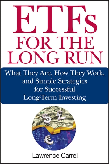 ETFs for the Long Run - What They Are, How They Work, and Simple Strategies for Successful Long-Term Investing ebook by Lawrence Carrel
