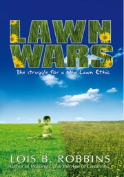 Lawn Wars - The struggle for a New Lawn Ethic ebook by Lois B. Robbins