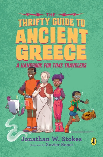 The Thrifty Guide to Ancient Greece - A Handbook for Time Travelers ebook by Jonathan W. Stokes