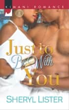 Just to Be with You eBook by Sheryl Lister