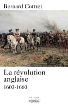 La Révolution anglaise ebook by Bernard COTTRET