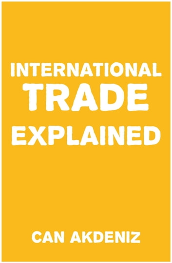 International Trade Explained (Simple Textbooks Book 2) ebook by Can Akdeniz