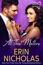All That Matters ebook by Erin Nicholas