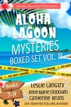 Aloha Lagoon Mysteries Boxed Set Vol. III (Books 7-9) ebook by Leslie Langtry, Anne Marie Stoddard, Catherine Bruns