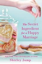 The Secret Ingredient for a Happy Marriage ebook by Shirley Jump