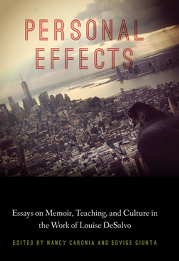 Personal Effects - Essays on Memoir, Teaching, and Culture in the Work of Louise DeSalvo ebook by