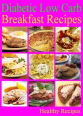 Diabetic Low Carb Breakfast Recipes ebook by Healthy Recipes