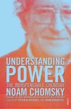 Understanding Power - The Indispensable Chomsky ebook by Noam Chomsky