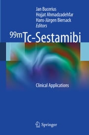 99mTc-Sestamibi - Clinical Applications ebook by Jan Bucerius, Hojjat Ahmadzadehfar, Hans-Jürgen Biersack