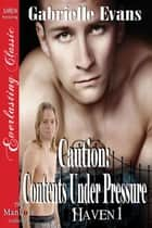 Caution: Contents Under Pressure ebook by Gabrielle Evans