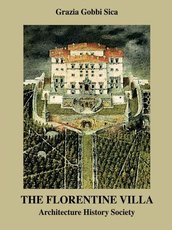 The Florentine Villa - Architecture History Society ebook by Grazia Gobbi Sica