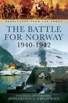 The Battle for Norway 1940-1942 ebook by John Grehan, Martin Mace