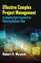 Effective Complex Project Management ebook by Robert K. Wysocki