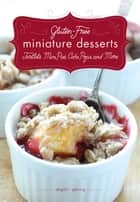 Gluten-Free Miniature Desserts - Tarts, Mini Pies, Cake Pops, and More ebook by Abigail R. Gehring, Timothy W. Lawrence