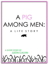 A Pig Among Men ebook by Justin Calvin