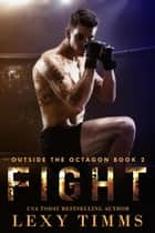 Fight - Outside the Octagon, #2 ebook by Lexy Timms