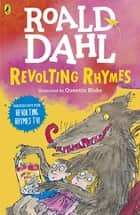 Revolting Rhymes eBook by Roald Dahl, Quentin Blake