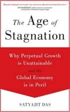 The Age of Stagnation - Why Perpetual Growth is Unattainable and the Global Economy is in Peril 電子書籍 by Satyajit Das