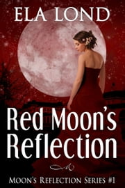 Red Moon's Reflection ebook by Ela Lond
