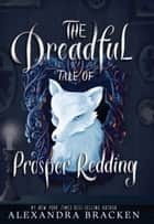 The Dreadful Tale of Prosper Redding ebook by Alexandra Bracken