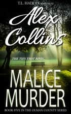 Malice Murder - Olman County, #5 ebook by Alex Collins, T. L. Haddix