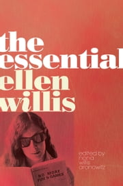 The Essential Ellen Willis ebook by Ellen Willis,Nona Willis Aronowitz