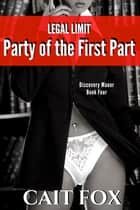 Legal Limit: Party of the First Part ebook by Cait Fox