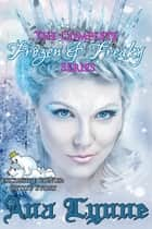 The Complete Frozen & Freaky Series with Exclusive Bonus: Otto's Story ebook by Ana Lynne