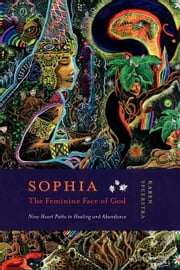 Sophia - The Feminine Face of God - Nine Hearts Path to Healing and Abundance ebook by Karen Speerstra