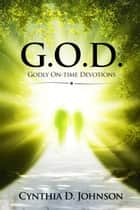 G.O.D. Godly On-Time Devotions ebook by Cynthia D. Johnson