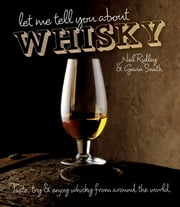 Let Me Tell You About Whisky - Taste, try & enjoy whisky from around the world ebook by  Neil Ridley,  Gavin Smith
