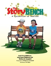 The Story Bench - A Collection of Stories ebook by Isaac James Wilkinson; Wallace D. C
