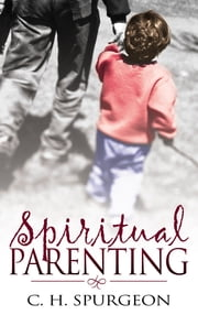 Spiritual Parenting ebook by C. H. Spurgeon