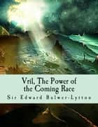 Vril, The Power of the Coming Race ebook by Sir Edward Bulwer-Lytton