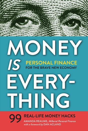 Money Is Everything: Personal Finance for The Brave New Economy ebook by Amanda Reaume,Dan Acland