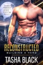 Reconstructed - Building a Hero (Book 1) ebook by